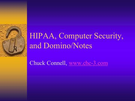 HIPAA, Computer Security, and Domino/Notes Chuck Connell, www.chc-3.comwww.chc-3.com.