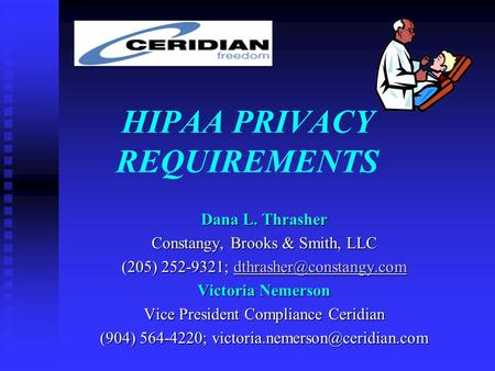 HIPAA PRIVACY REQUIREMENTS Dana L. Thrasher Constangy, Brooks & Smith, LLC (205) 252-9321;  Victoria Nemerson.