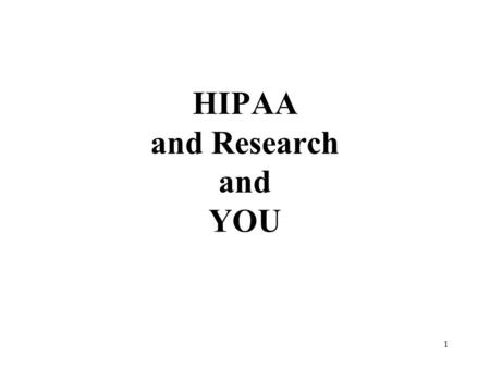 1 HIPAA and Research and YOU. 2 INTRODUCTION Rule #1:Don't Panic Rule #2:Bottom Line for Researchers: HIPAA is Manageable thru Education/Awareness and.