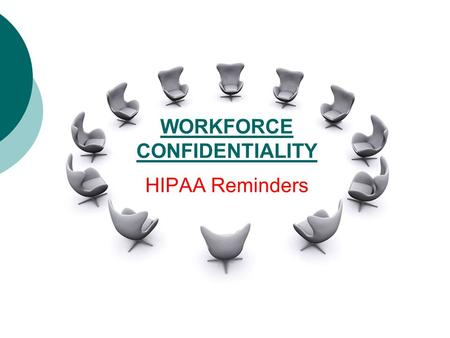 WORKFORCE CONFIDENTIALITY HIPAA Reminders. HIPAA 101 The Health Insurance Portability and Accountability Act (HIPAA) protects patient privacy. HIPAA is.