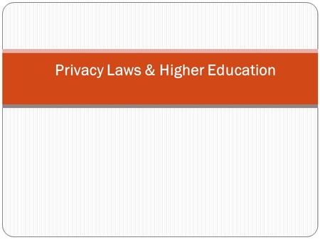 Privacy Laws & Higher Education. Agenda 1.Five Privacy Laws a.FERPA b.HIPAA c.GLB d.FACTA Disposal Rule e.CAN-SPAM 2.Overview of the Laws a.What does.