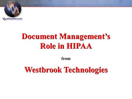 Westbrook Technologies from Document Management's Role in HIPAA.