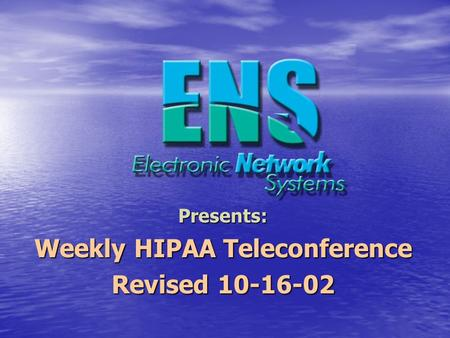 Presents: Weekly HIPAA Teleconference Revised 10-16-02.