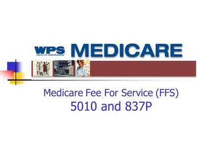 Medicare Fee For Service (FFS) 5010 and 837P. Purpose of Today's Call Highlight differences Provide update on Medicare FFS activities Discuss Errata as.