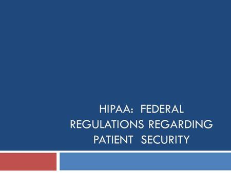 HIPAA: FEDERAL REGULATIONS REGARDING PATIENT SECURITY.
