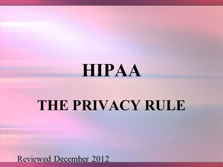 HIPAA THE PRIVACY RULE Reviewed December 2012 2 HISTORY In 2000, many patients that were newly diagnosed with depression received free samples of anti-