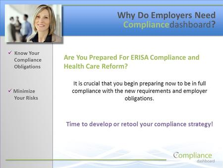 Know Your Compliance Obligations Minimize Your Risks Why Do Employers Need Compliancedashboard ? Are You Prepared For ERISA Compliance and Health Care.