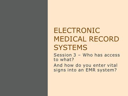 Session 3 – Who has access to what? And how do you enter vital signs into an EMR system? ELECTRONIC MEDICAL RECORD SYSTEMS.