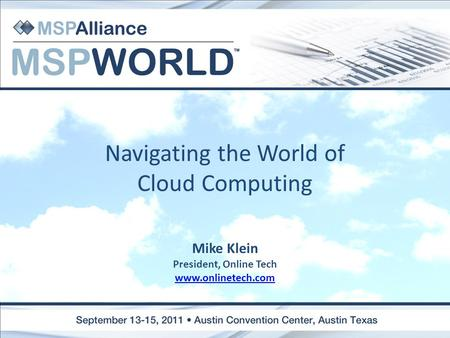 Navigating the World of Cloud Computing Mike Klein President, Online Tech www.onlinetech.com.