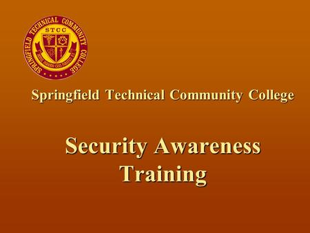 Springfield Technical Community College Security Awareness Training.