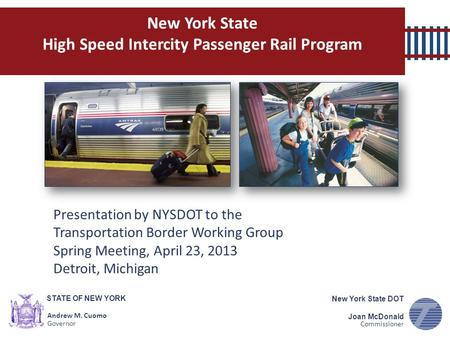 STATE OF NEW YORK Andrew M. Cuomo Governor New York State DOT Joan McDonald Commissioner Presentation by NYSDOT to the Transportation Border Working Group.