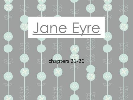 Jane Eyre chapters 21-26. Byronic Hero This male character type is based on the poetry and life of Lord Byron, a dashing Romantic poet whose works influenced.
