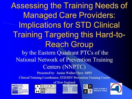 Assessing the Training Needs of Managed Care Providers: Implications for STD Clinical Training Targeting this Hard-to- Reach Group by the Eastern Quadrant.