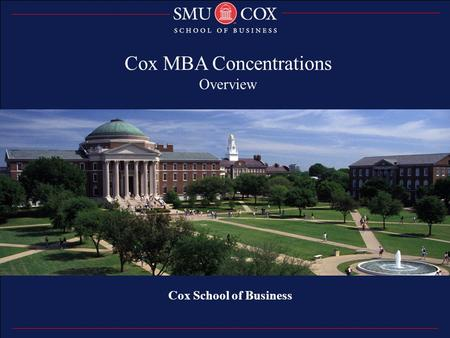 Thank you Cox School of Business Cox MBA Concentrations Overview.