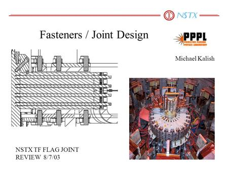 Fasteners / Joint Design Michael Kalish NSTX TF FLAG JOINT REVIEW 8/7/03.