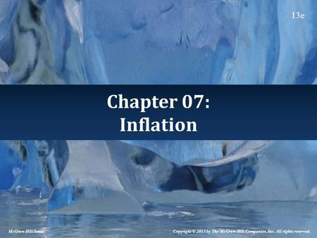 Chapter 07: Inflation Copyright © 2013 by The McGraw-Hill Companies, Inc. All rights reserved. McGraw-Hill/Irwin 13e.