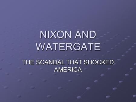 NIXON AND WATERGATE THE SCANDAL THAT SHOCKED AMERICA.
