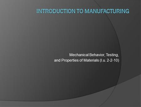 Mechanical Behavior, Testing, and Properties of Materials (l.u. 2-2-10)