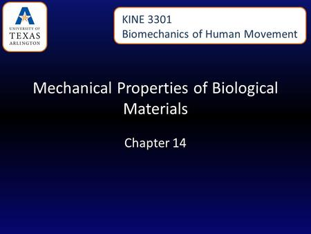 Mechanical Properties of Biological Materials Chapter 14 KINE 3301 Biomechanics of Human Movement.