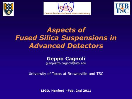 Aspects of Fused Silica Suspensions in Advanced Detectors Geppo Cagnoli University of Texas at Brownsville and TSC LIGO, Hanford.