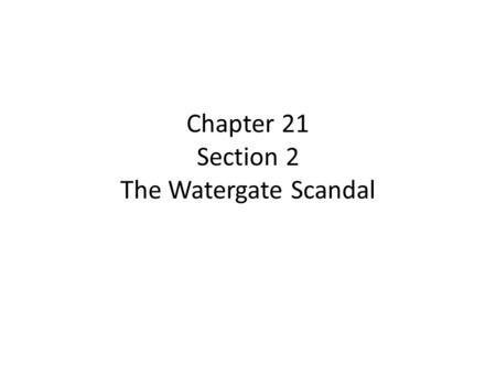 Chapter 21 Section 2 The Watergate Scandal