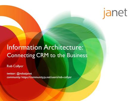 Information Architecture: Connecting CRM to the Business Rob Collyer community: https://community.ja.net/users/rob-collyer.