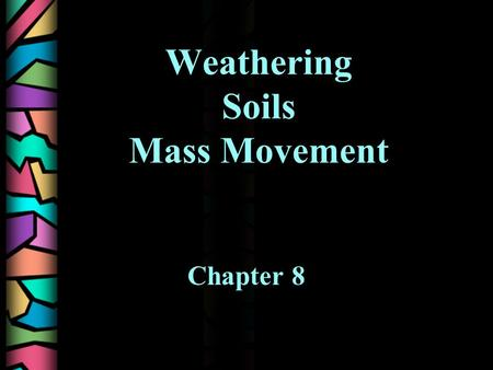 Weathering Soils Mass Movement Chapter 8. TOPIC 1 Weathering- The break-up of rock due to exposure to the atmosphere. Depth of rock a factor. –GRANITE.