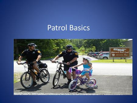 Patrol Basics. Lesson Goals – Know assigned patrol area – Know the different methods of patrol – Know how to prepare a BOLO (Be On The Look Out )