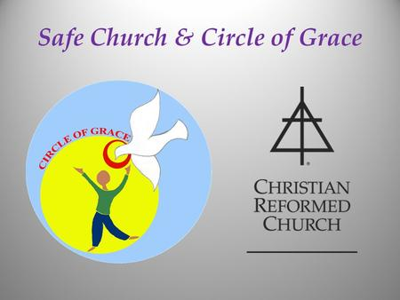 Safe Church & Circle of Grace. The Guiding Goals for SCM Safe Church Top 5 1.Every church abides by a Safe Church policy 2.Every church uses a Safe Church.
