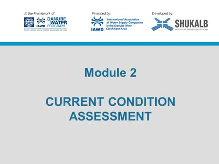 In the Framework of: Financed by: Developed by: Module 2 CURRENT CONDITION ASSESSMENT.