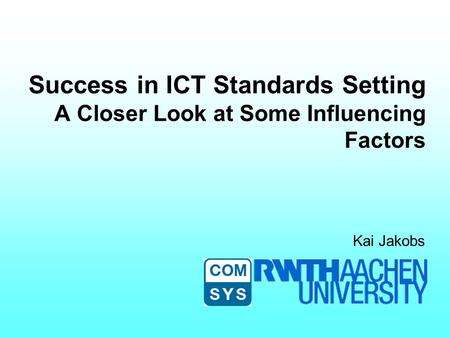 Success in ICT Standards Setting A Closer Look at Some Influencing Factors Kai Jakobs.