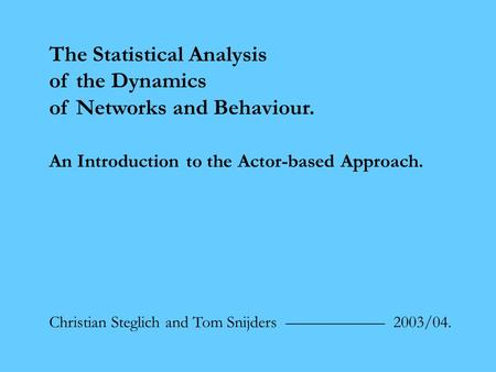 The Statistical Analysis of the Dynamics of Networks and Behaviour. An Introduction to the Actor-based Approach. Christian Steglich and Tom Snijders ——————