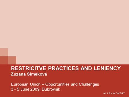 RESTRICITVE PRACTICES AND LENIENCY Zuzana Šimeková European Union – Opportunities and Challenges 3 - 5 June 2009, Dubrovnik.