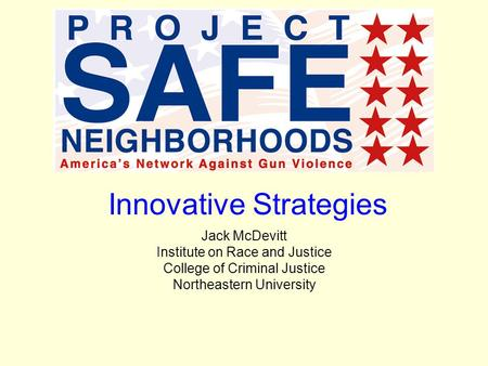 Innovative Strategies Jack McDevitt Institute on Race and Justice College of Criminal Justice Northeastern University.