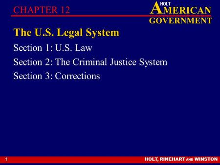HOLT, RINEHART AND WINSTON A MERICAN GOVERNMENT HOLT 1 The U.S. Legal System Section 1: U.S. Law Section 2: The Criminal Justice System Section 3: Corrections.