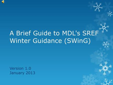 A Brief Guide to MDL's SREF Winter Guidance (SWinG) Version 1.0 January 2013.
