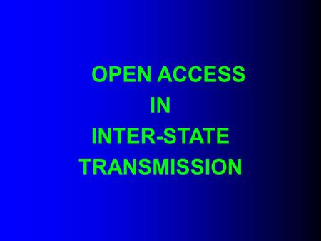 "OPEN ACCESS IN INTER-STATE TRANSMISSION. DEFINITION OF "" OPEN ACCESS "" IN THE ELECTRICITY ACT, 2003 ""The non-discriminatory provision for the use of transmission."