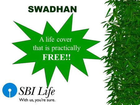SWADHAN A life cover that is practically FREE!! SBI Life products Protection cum Savings Scholar Savings cum Protection Sudarshan Sanjeevan & Young Sanjeevan.