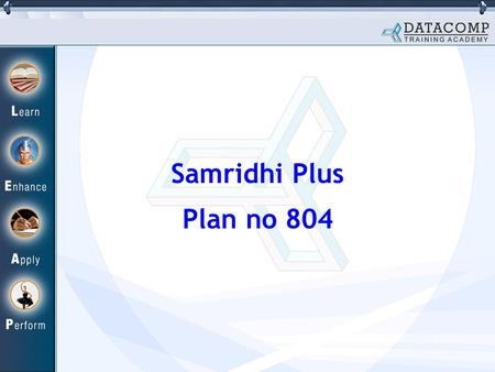Samridhi Plus Plan no 804. HIGHLIGHTS OF THE PLAN A Unit Linked Insurance Plan that offers best of the Stock Market through Samridhi Plus Fund. Highest.