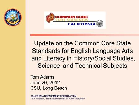 CALIFORNIA DEPARTMENT OF EDUCATION Tom Torlakson, State Superintendent of Public Instruction Update on the Common Core State Standards for English Language.