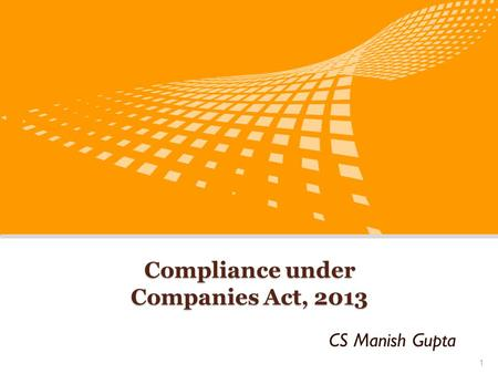 Compliance under Companies Act, 2013 CS Manish Gupta 1.