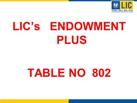 LIC's ENDOWMENT PLUS TABLE NO 802.