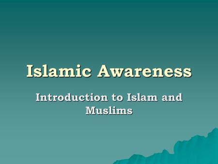 Islamic Awareness Introduction to Islam and Muslims.
