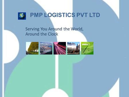 PMP LOGISTICS PVT LTD Serving You Around the World, Around the Clock.