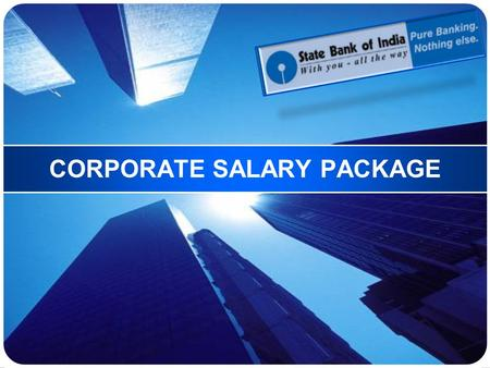 CORPORATE SALARY PACKAGE. Benefits for Employees  Employees have free access to :  More than 21,000 State Bank Group ATMs  Internet Banking  Complete.