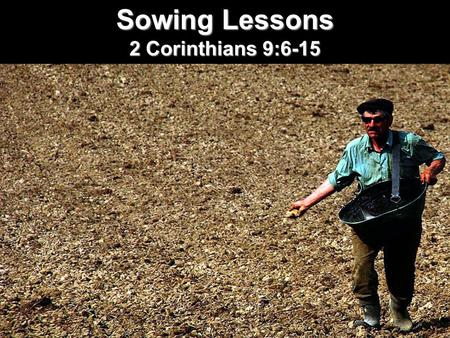 2 Corinthians 9:6-15 Sowing Lessons. Name what comes to mind when I say... MONEY.