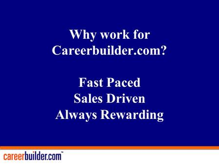 Why work for Careerbuilder.com? Fast Paced Sales Driven Always Rewarding.