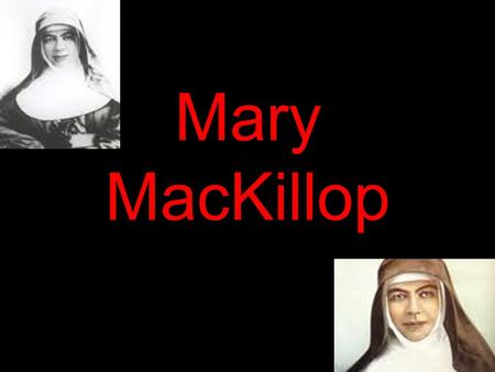 Mary MacKillop. Personal Information Name: Mary Helen MacKillop Date of birth:15 January 1842 Place of Birth: Fitzroy, Melbourne Gender: Female Religious.