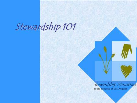 Stewardship 101 Stewardship Ministries in the Diocese of Los Angeles.