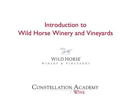 Introduction to Wild Horse Winery and Vineyards. Presentation Overview  History of Wild Horse Winery History of Wild Horse Winery  The Central Coast.